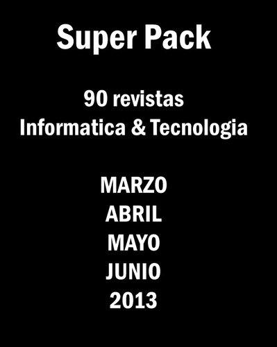 Pack de 90 Revistas Informatica y Tecnologia PDF Español MARZO a JUNIO 2013